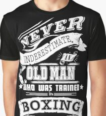 Never Underestimate an old Man Who Was Trained in Boxing Graphic T-Shirt