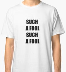 SUCH A FOOL Classic T-Shirt