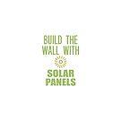 Build the Wall With Solar Panels by cinn