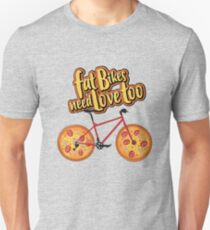 Fat Bikes Need Love Too - Pizza Fatbike Cycling Shirt Unisex T-Shirt