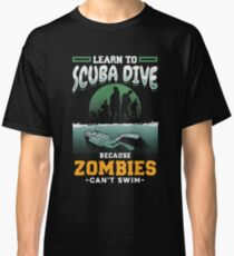 Learn To Scuba Dive Because Zombies Can't Swim Classic T-Shirt