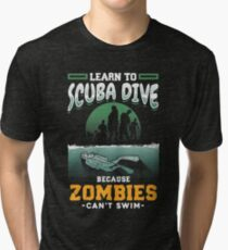 Learn To Scuba Dive Because Zombies Can't Swim Tri-blend T-Shirt
