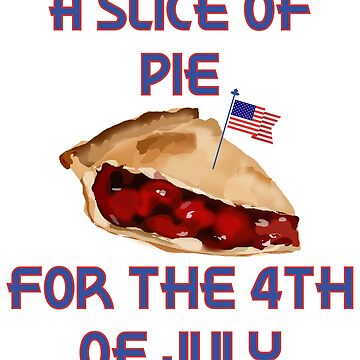 A Slice Of Pie For The 4th Of July Independence Day T-Shirt by lcorri