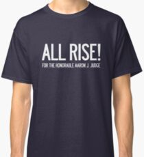 All Rise for the Honorable Aaron J. Judge Classic T-Shirt