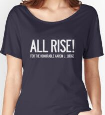 All Rise for the Honorable Aaron J. Judge Women's Relaxed Fit T-Shirt