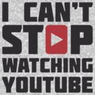 I CAN'T STOP WATCHING YOUTUBE by teetties