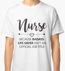 nurse because badass life saver is'nt an official job title t-shirts Classic T-Shirt