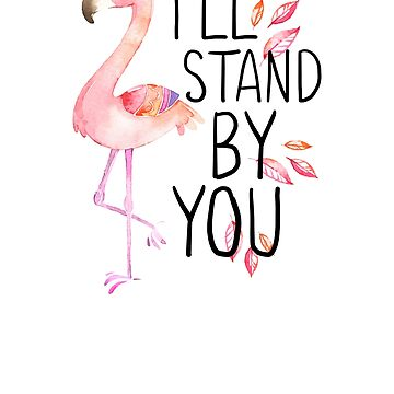 I'll Stand By You- Flamingo Tshirt by travelingpoppy