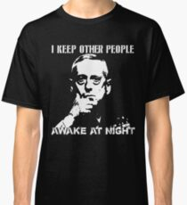 I Keep Other People Awake At Night Classic T-Shirt