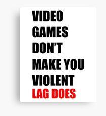 VIDEO GAMES DON'T MAKE YOU VIOLENT Canvas Print