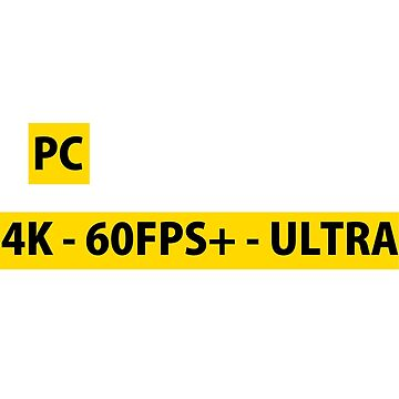 PCMR - 4K, 60 FPS, ULTRA by Theawesomechief