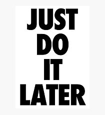 Nike - Just Do It Later Photographic Print