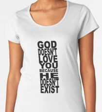 God Doesn't Love You Because He Doesn't Exist Women's Premium T-Shirt