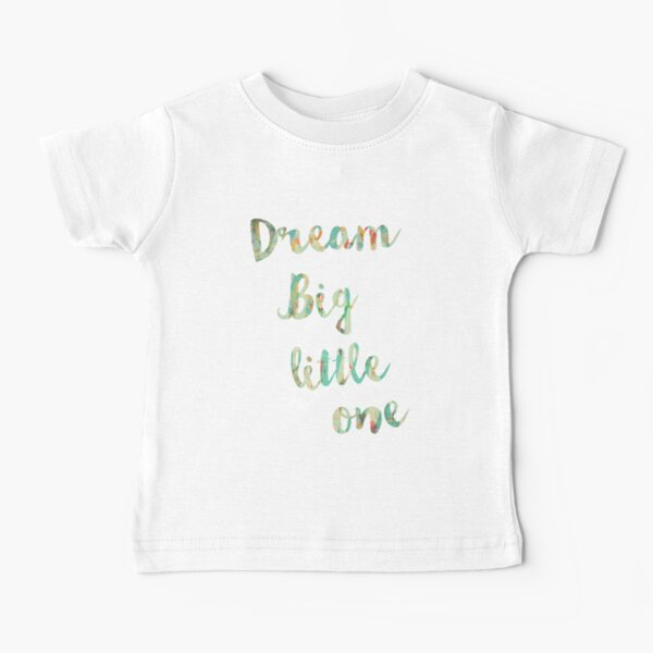 Dream Big Little One Baby T-Shirt