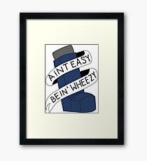 It Aint Easy Bein' Wheezy Framed Print