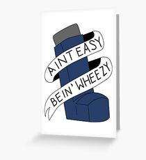 It Aint Easy Bein' Wheezy Greeting Card