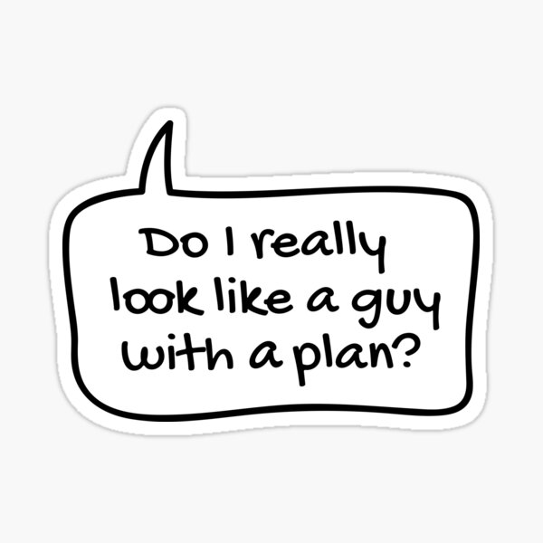 Do I really look like a guy with a plan? Sticker