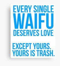 Your Waifu is trash Canvas Print