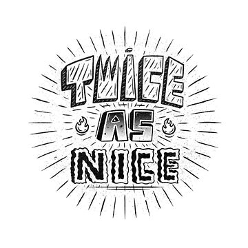 Twice As Nice! by effect14