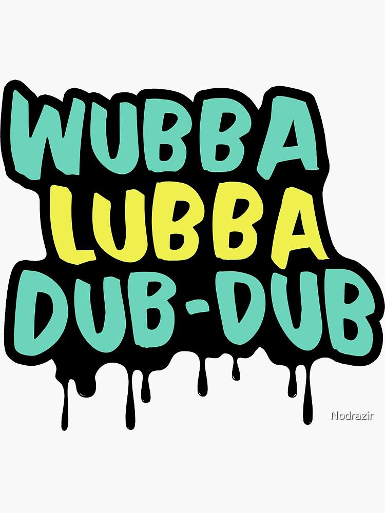 Wubba Lubba Dub-Dub by Nodrazir