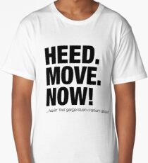 HEED (Head) MOVE NOW funny movie quote Long T-Shirt