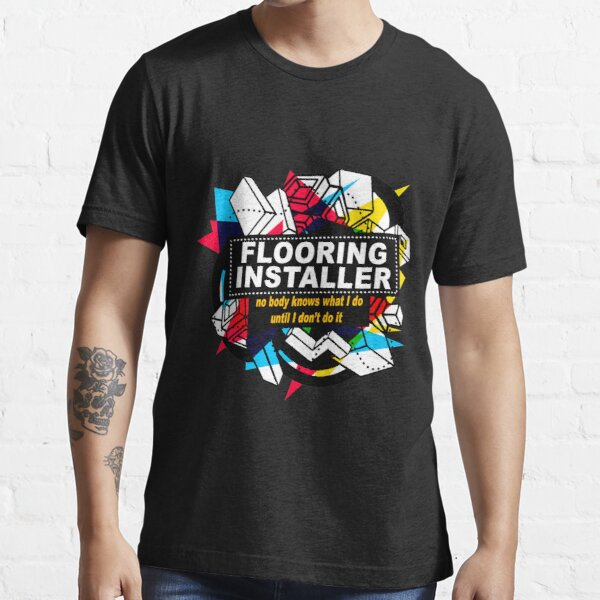 FLOORING INSTALLER - NO BODY KNOWS Essential T-Shirt