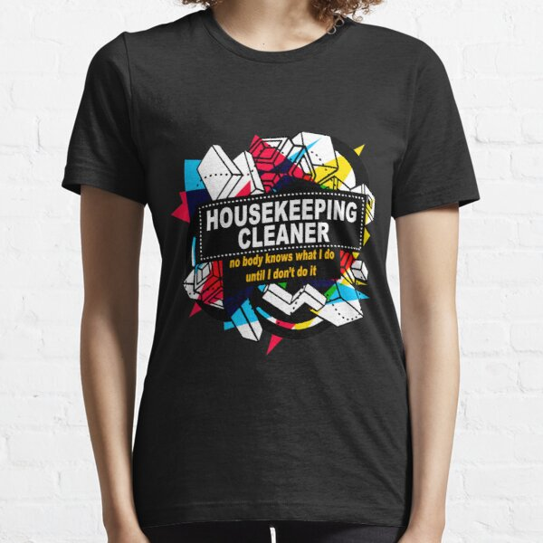 HOUSEKEEPING CLEANER - NO BODY KNOWS Essential T-Shirt