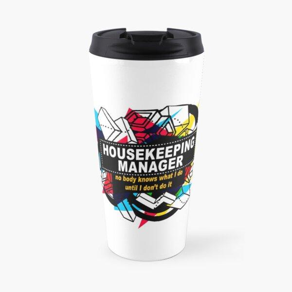 HOUSEKEEPING MANAGER - NO BODY KNOWS Travel Mug