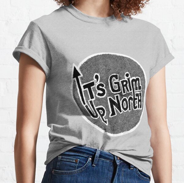 It's grim up North Classic T-Shirt