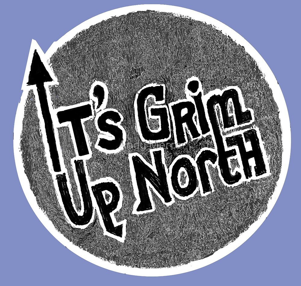 It's grim up North by Andy Mercer