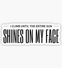 Until the entire sun shines on my face Sticker