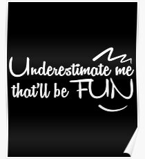 Underestimate me that'll be fun Poster