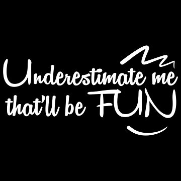 Underestimate me that'll be fun by CasualMood