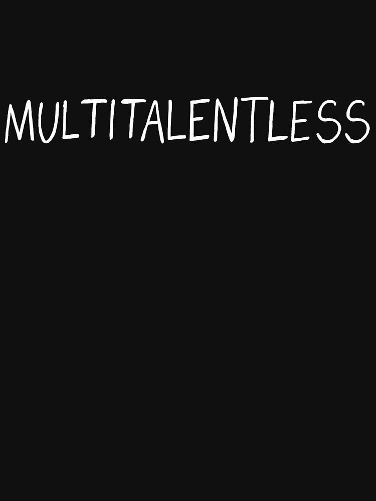 Multitalentless by ollierayart