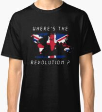 Wheres the revolution Britain Classic T-Shirt