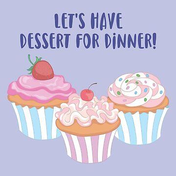 Dessert for Dinner! by lenorelocken