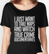 Naps + True Crime Documentaries Women's Relaxed Fit T-Shirt