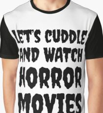 Let's Cuddle and Watch Horror Movies! Graphic T-Shirt