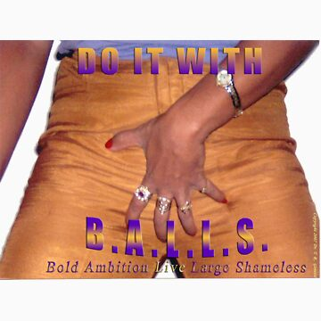 Do It With B.A.L.L.S. - Bold Ambition Live Large Shameless by drgenetti