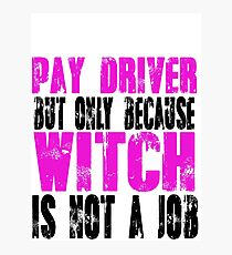 Pay Driver Witch Photographic Print