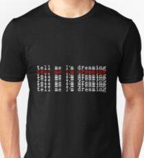 Tell me I׳m Dreaming Unisex T-Shirt