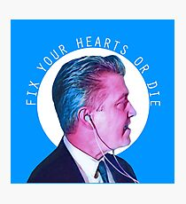 Fix Your Hearts or Die Photographic Print