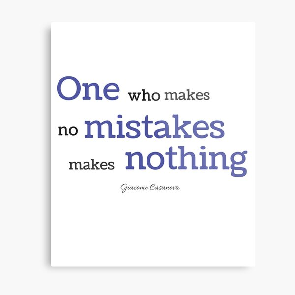 One Who makes no mistakes makes nothing Metal Print