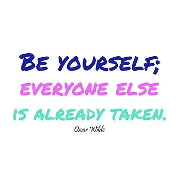 Be yourself Everyone Else is already Taken by NadiaNascimento