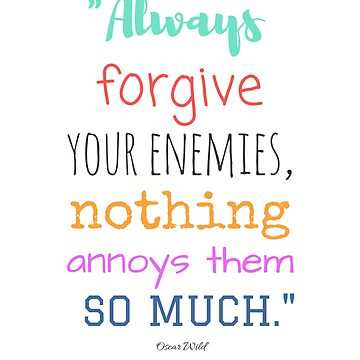 Always forgive your enemies, nothing annoys them so much by NadiaNascimento