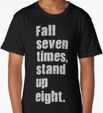 Fall Seven Times, Stand Up Eight. Long T-Shirt