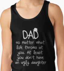 Dad no matter what life throws at you at least you don't have an ugly daughter t-shirts Tank Top