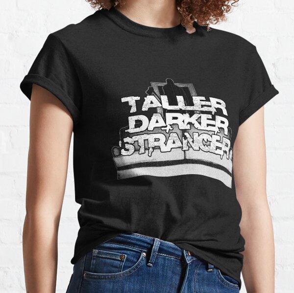 TallerDarkerStranger Classic T-Shirt