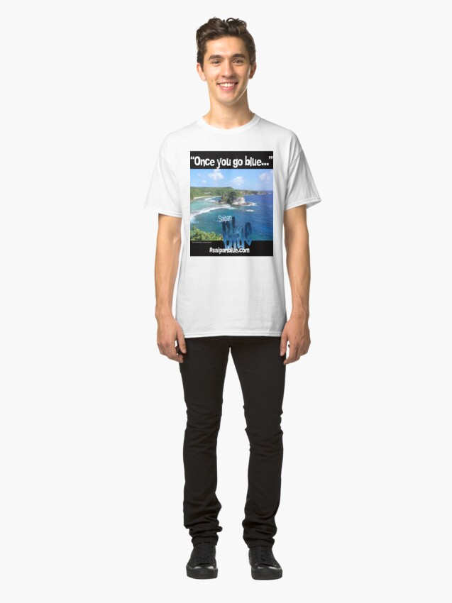 "Alternate view of ""Once you go blue..."" Saipan Blue design Classic T-Shirt"