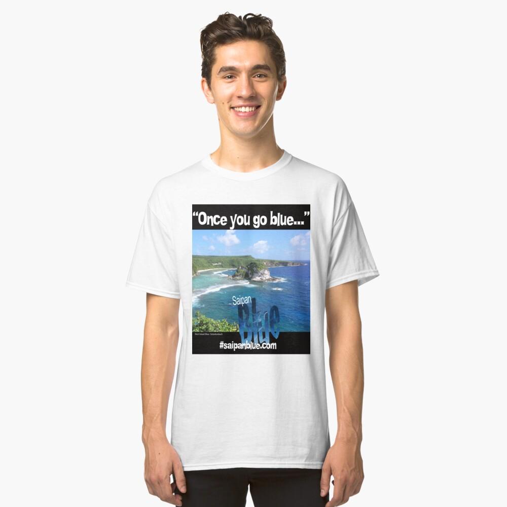 """Once you go blue..."" Saipan Blue design Classic T-Shirt Front"
